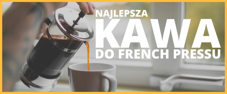 Najlepsza kawa do French Pressu